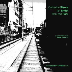 artwork for Catherine Sikora, Ian Smith and Han-earl Park: Sikora-Smith-Park (Cork, 04-04-11)